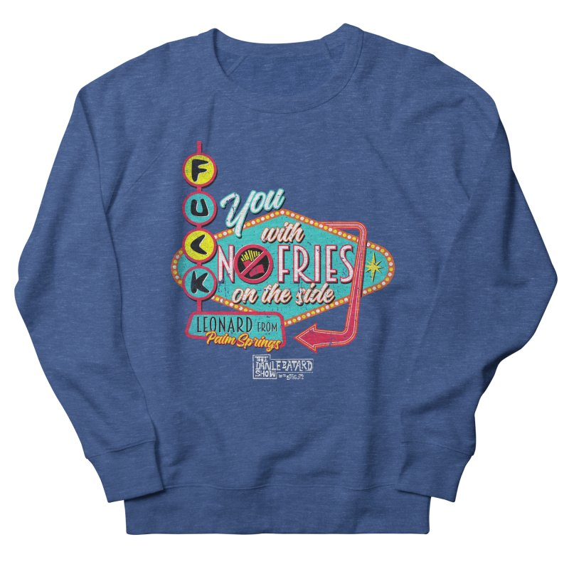 FU with no fries on the side Men's Sweatshirt by The Official Dan Le Batard Show Merch Store