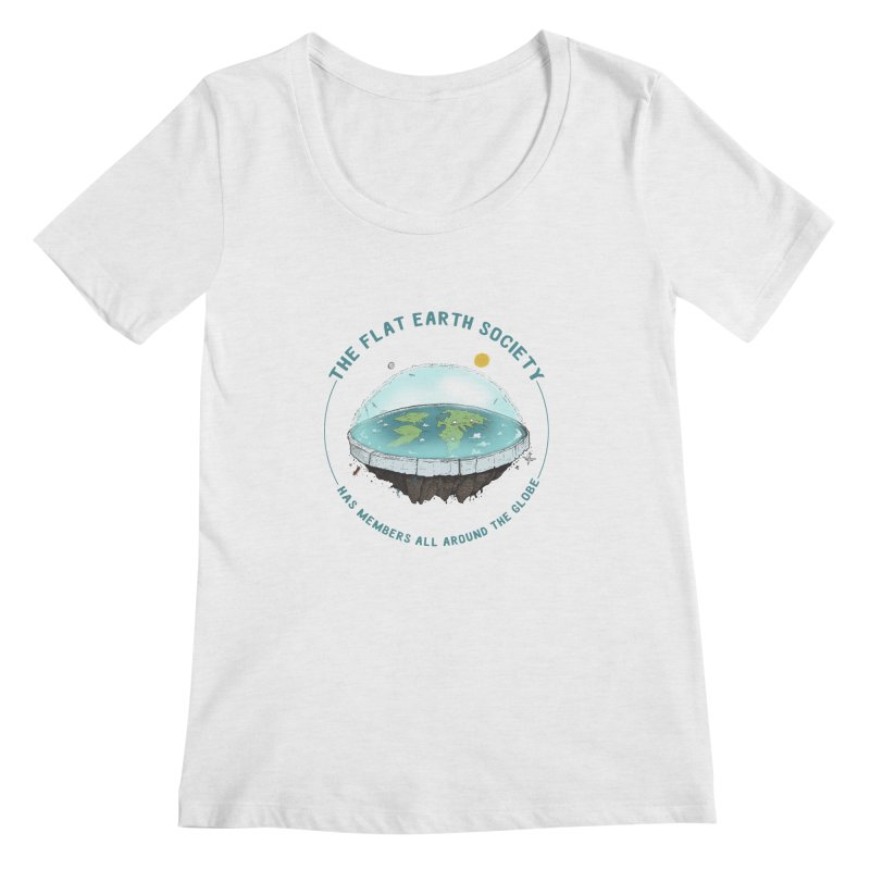 The Flat Earth Society has members all around the globe Women's Regular Scoop Neck by leegrace.com