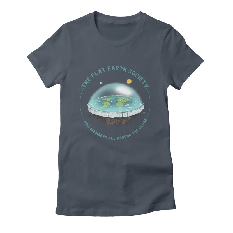 The Flat Earth Society has members all around the globe Women's T-Shirt by leegrace.com