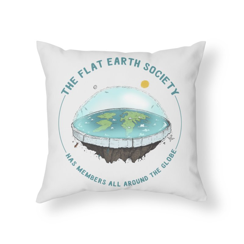The Flat Earth Society has members all around the globe Home Throw Pillow by leegrace.com