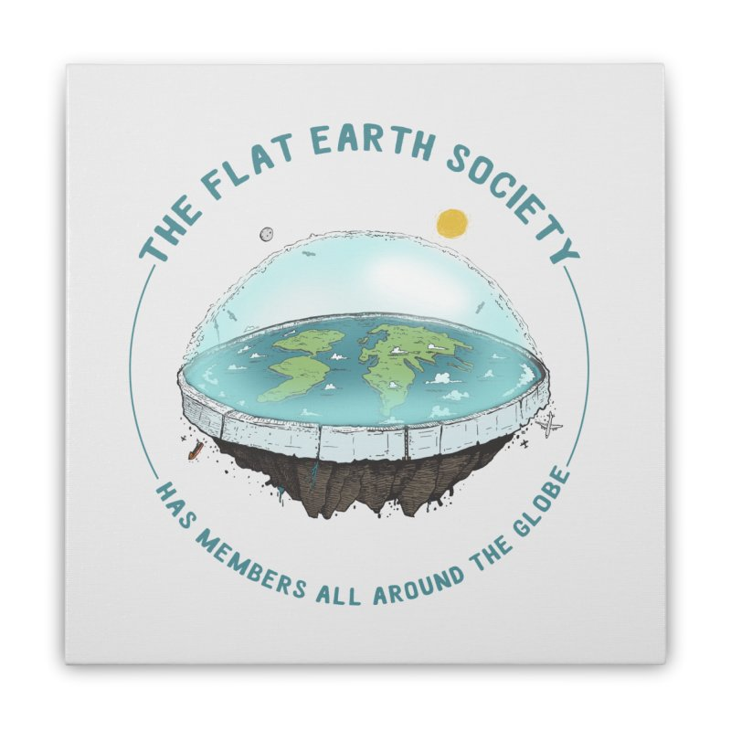 The Flat Earth Society has members all around the globe Home Stretched Canvas by leegrace.com