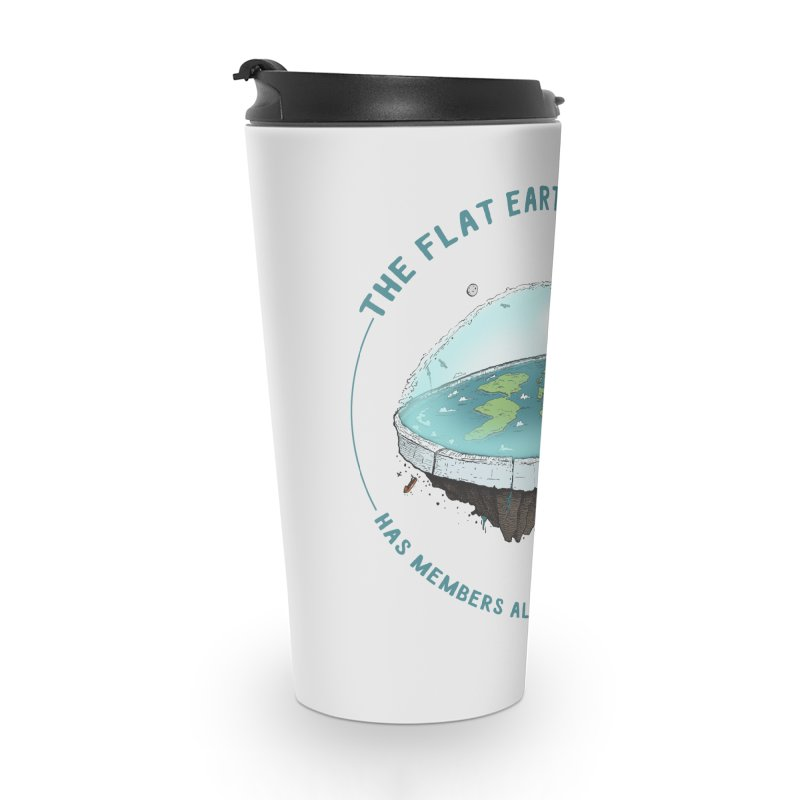 The Flat Earth Society has members all around the globe Accessories Travel Mug by leegrace.com