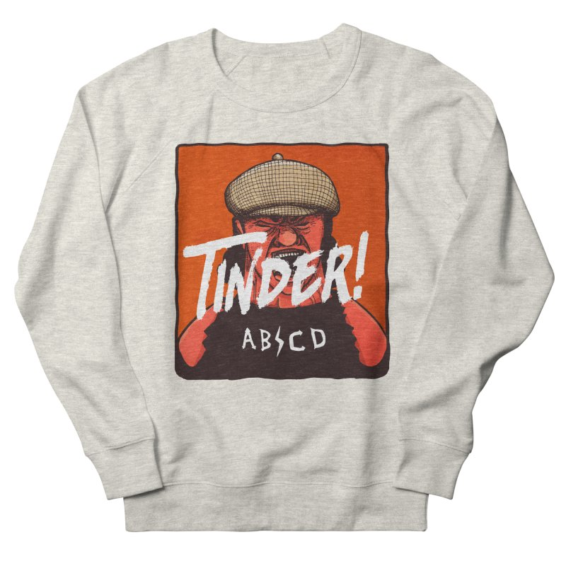 Tinder by ABCD! Women's French Terry Sweatshirt by leegrace.com