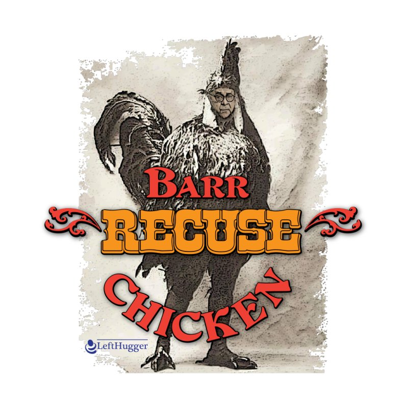 BARR Recuse CHICKEN Women's T-Shirt by Lefthugger