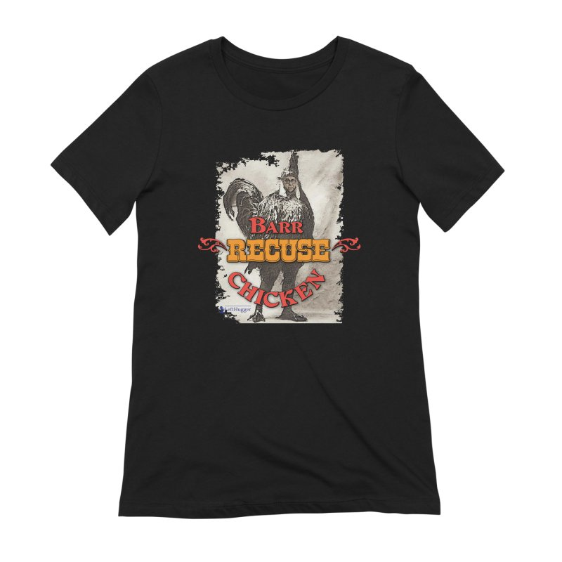 BARR Recuse CHICKEN Women's Extra Soft T-Shirt by Lefthugger
