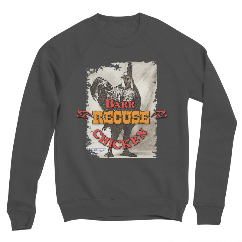 BARR Recuse CHICKEN Women's Sponge Fleece Sweatshirt by Lefthugger