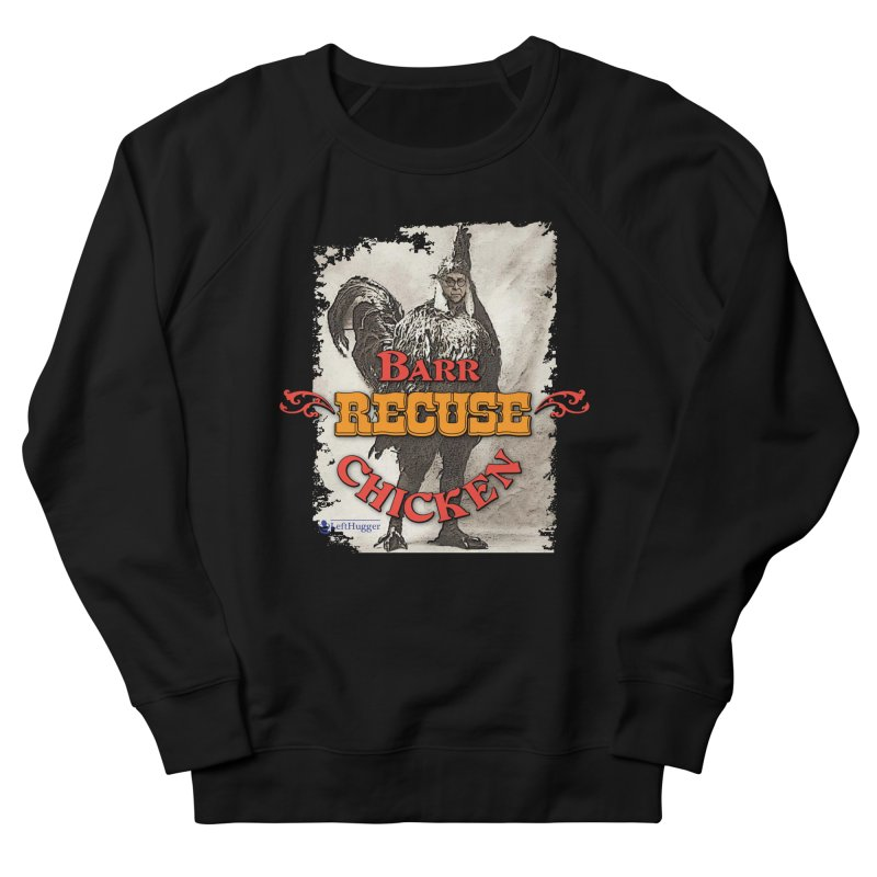 BARR Recuse CHICKEN Men's French Terry Sweatshirt by Lefthugger