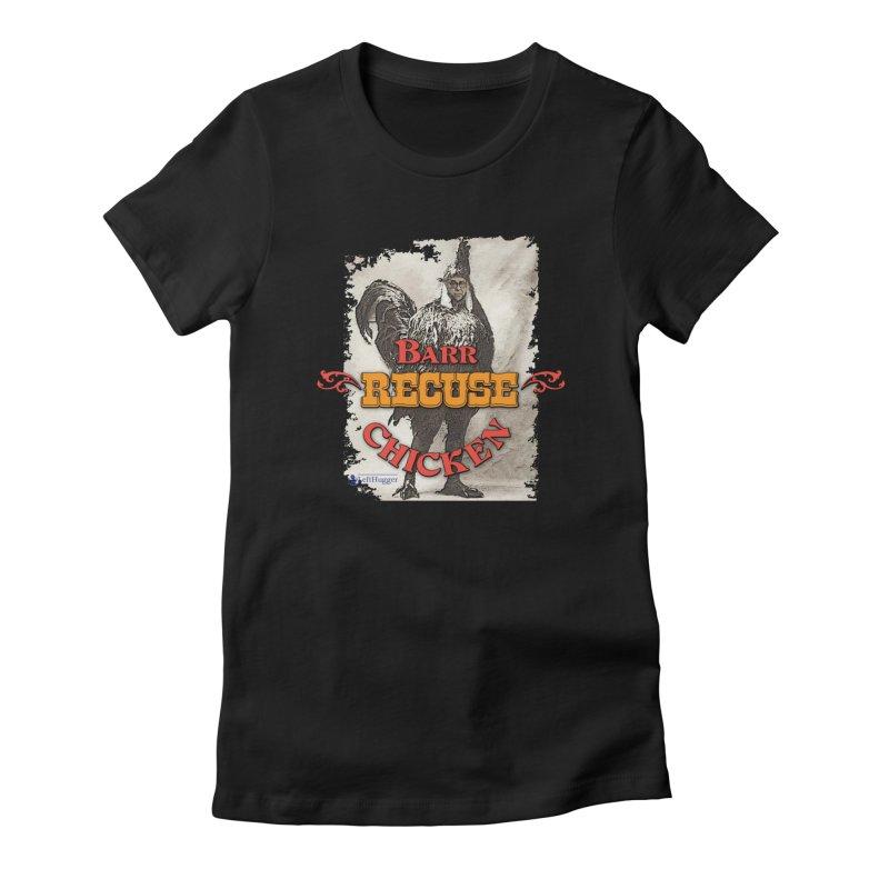 BARR Recuse CHICKEN Women's T-Shirt by Lefthugger