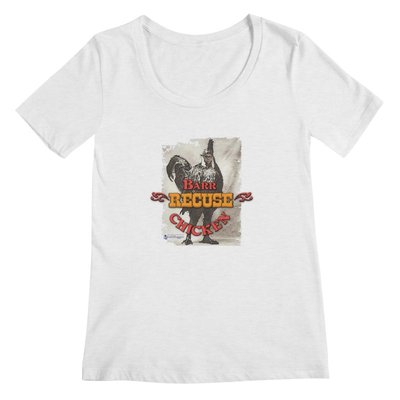 BARR Recuse CHICKEN Women's Scoop Neck by Lefthugger