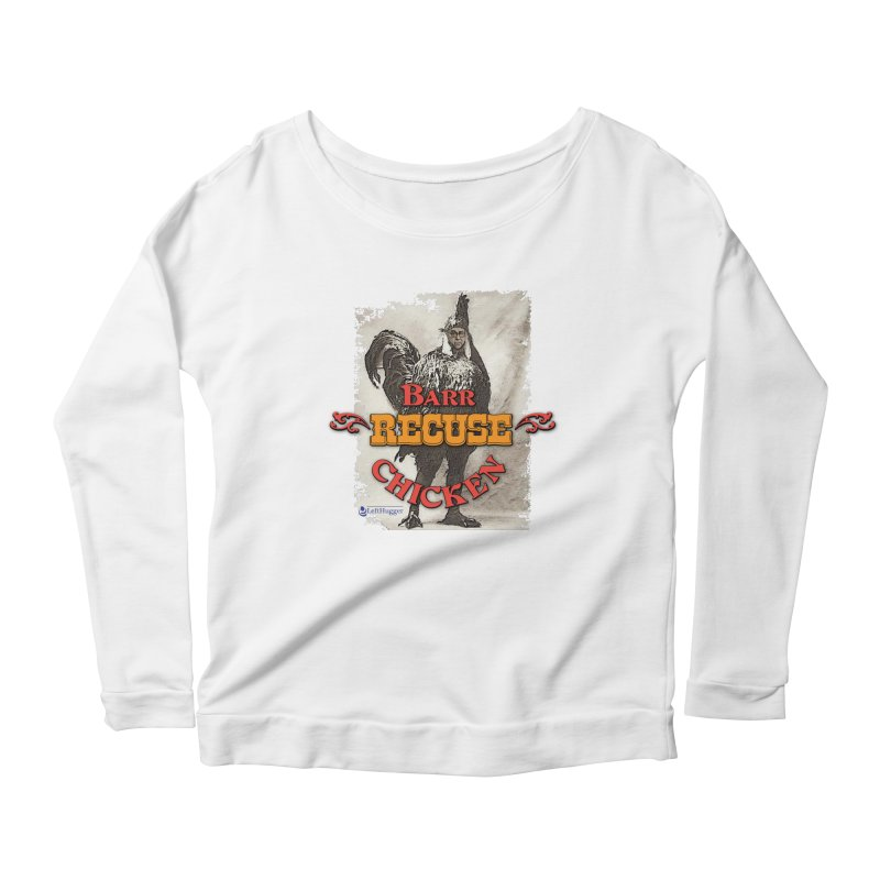 BARR Recuse CHICKEN Women's Scoop Neck Longsleeve T-Shirt by Lefthugger