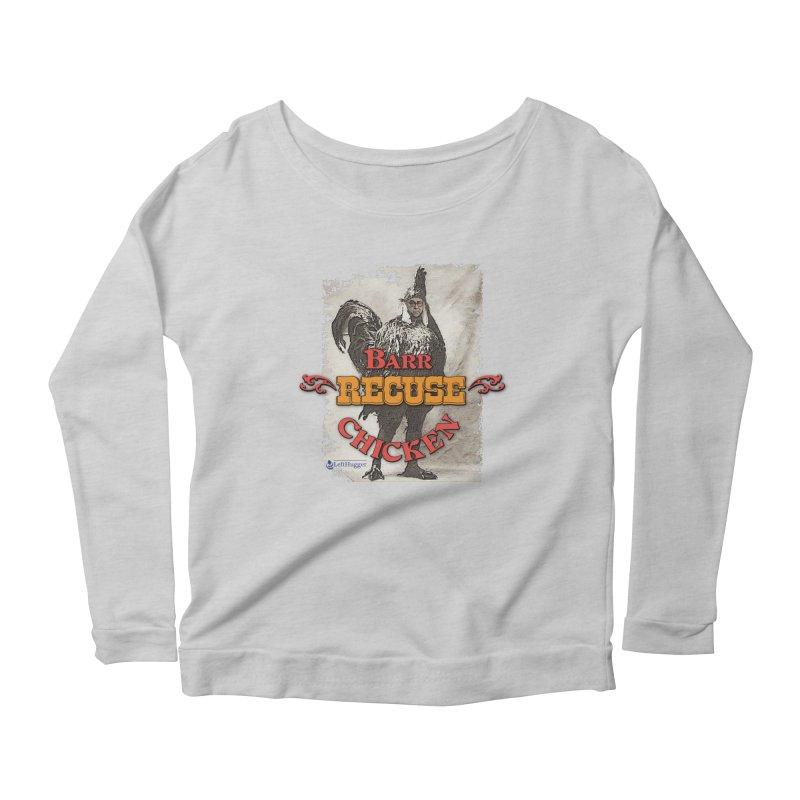 BARR Recuse CHICKEN Women's Scoop Neck Longsleeve T-Shirt by Lefthugger
