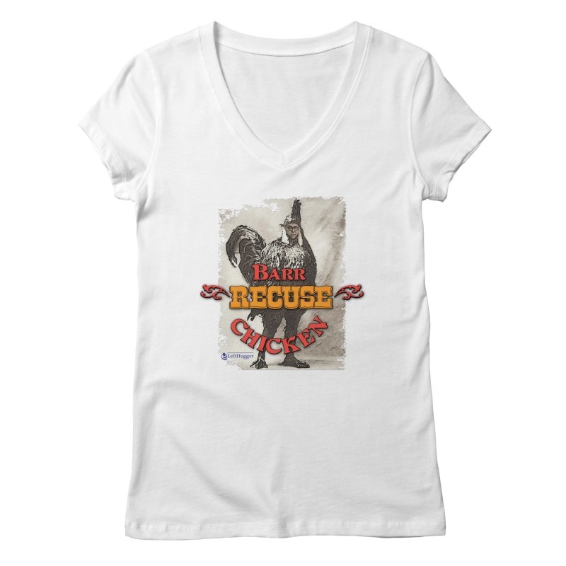 BARR Recuse CHICKEN Women's Regular V-Neck by Lefthugger