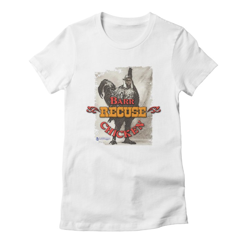 BARR Recuse CHICKEN Women's Fitted T-Shirt by Lefthugger