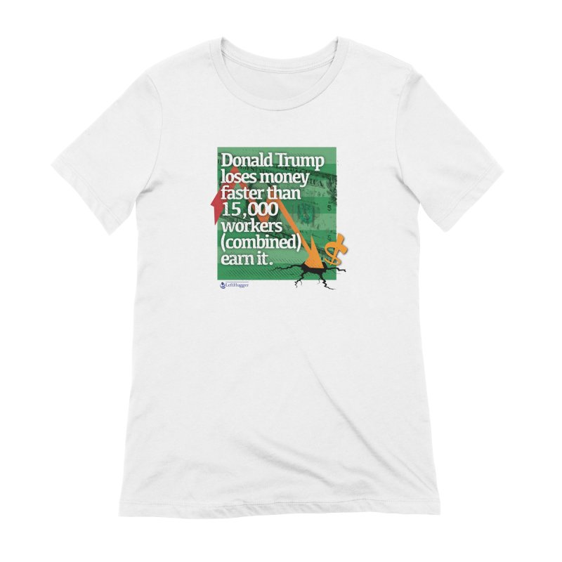 DtRump Loses Money FAST Women's Extra Soft T-Shirt by Lefthugger