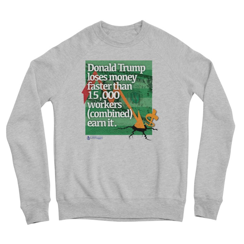 DtRump Loses Money FAST Women's Sponge Fleece Sweatshirt by Lefthugger