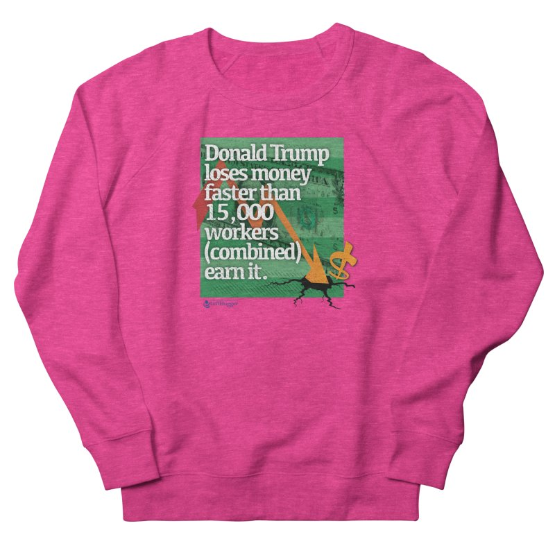 DtRump Loses Money FAST Women's French Terry Sweatshirt by Lefthugger