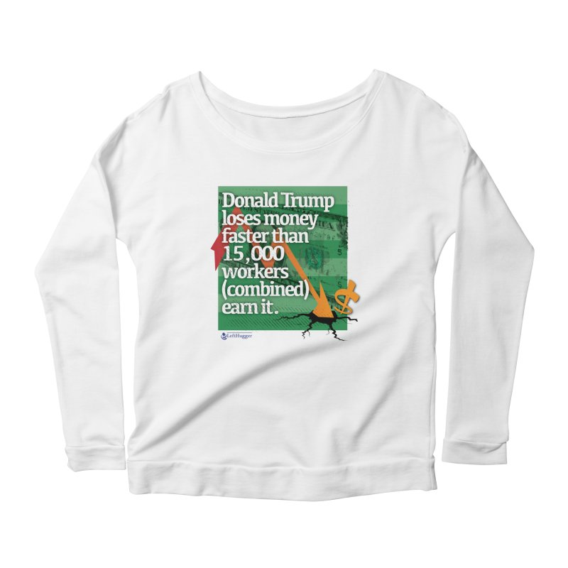 DtRump Loses Money FAST Women's Scoop Neck Longsleeve T-Shirt by Lefthugger