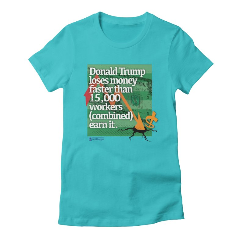 DtRump Loses Money FAST Women's Fitted T-Shirt by Lefthugger