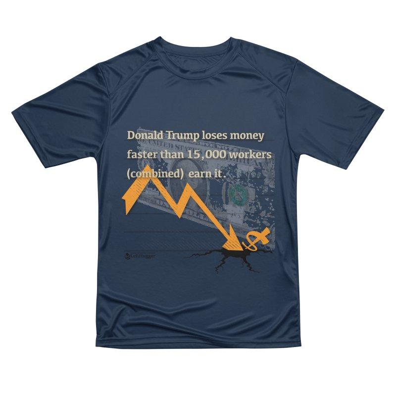 Donald Trump Loses Money FAST Women's Performance Unisex T-Shirt by Lefthugger