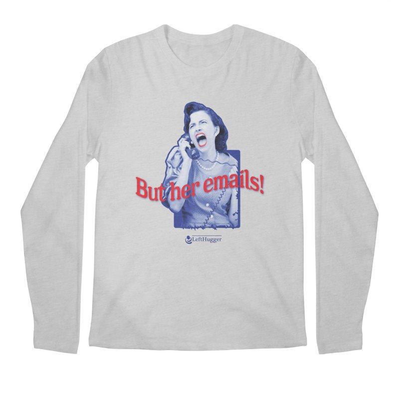 But her emails! Men's Regular Longsleeve T-Shirt by Lefthugger