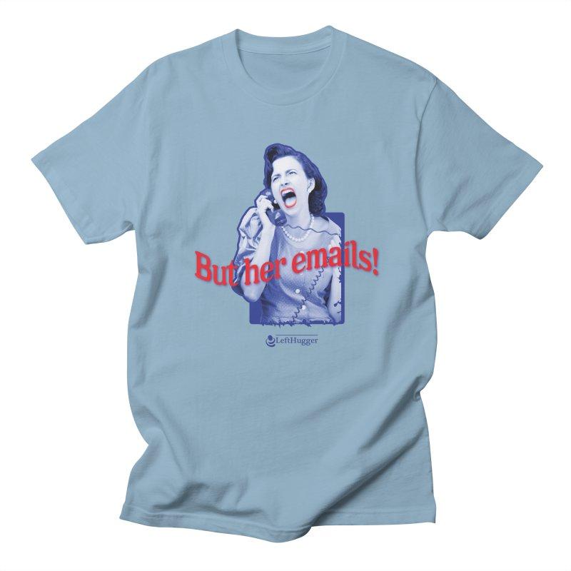 But her emails! Men's Regular T-Shirt by Lefthugger