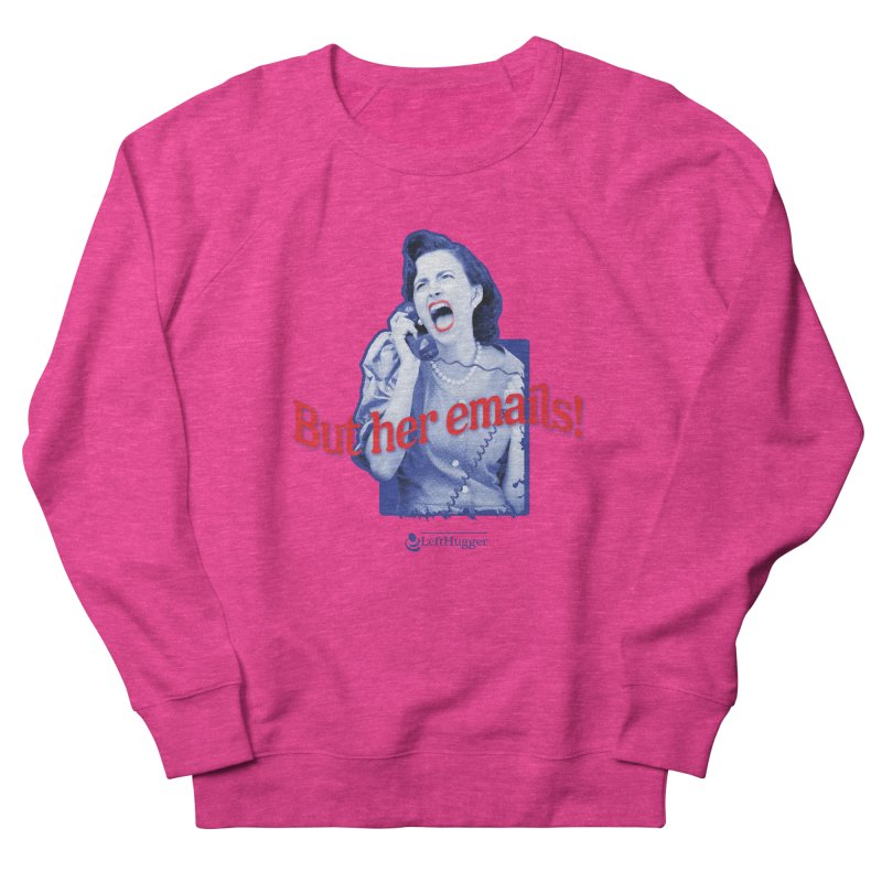 But her emails! Men's French Terry Sweatshirt by Lefthugger