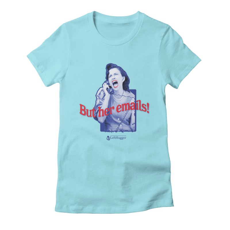 But her emails! Women's Fitted T-Shirt by Lefthugger