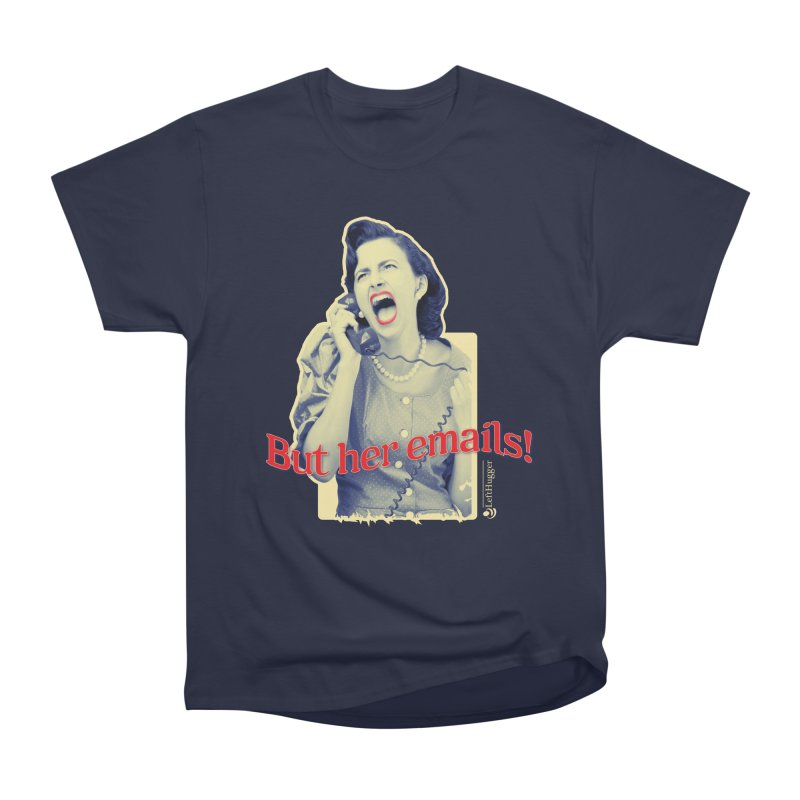 But her emails! Women's Heavyweight Unisex T-Shirt by Lefthugger