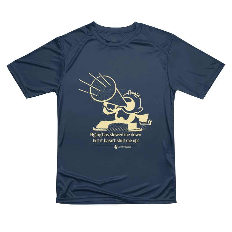 Age hasn't shut me up! Women's T-Shirt by Lefthugger