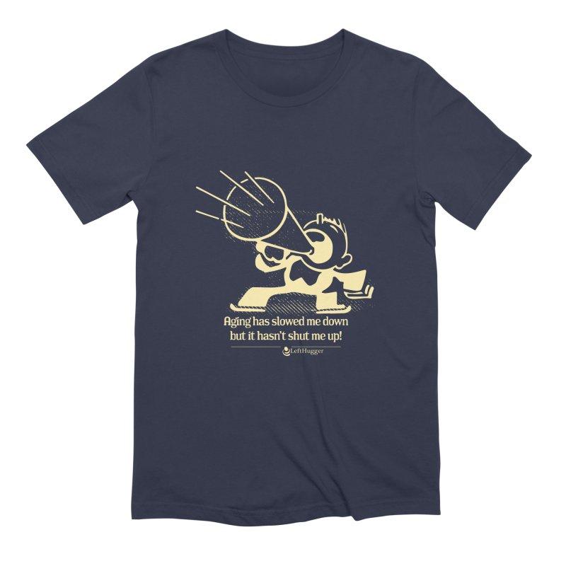 Age hasn't shut me up! Men's T-Shirt by Lefthugger