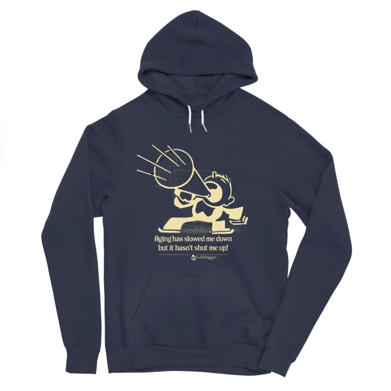Age hasn't shut me up! Men's Pullover Hoody by Lefthugger
