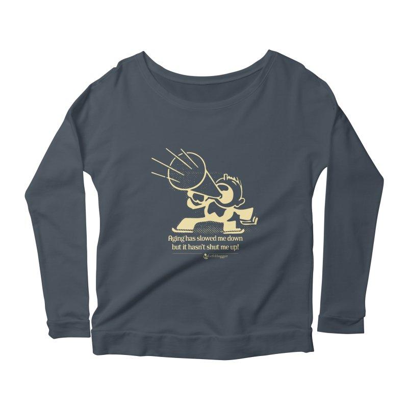 Age hasn't shut me up! Women's Longsleeve T-Shirt by Lefthugger