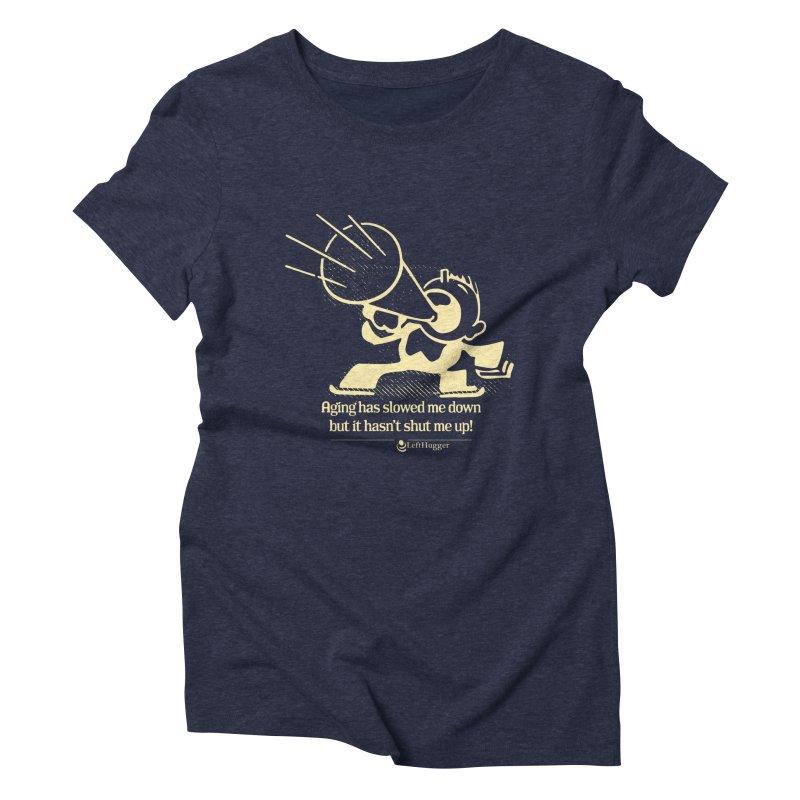 Age hasn't shut me up! Women's Triblend T-Shirt by Lefthugger