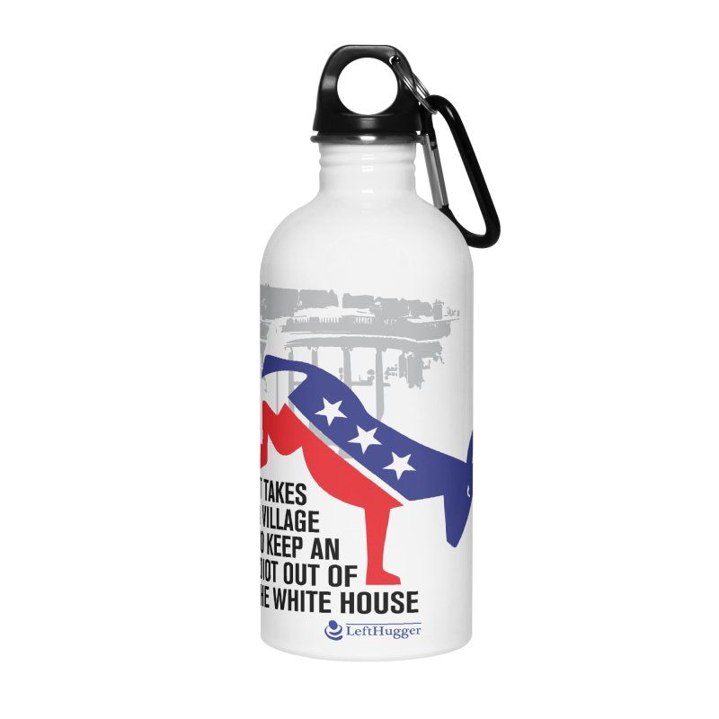 It takes a village to keep an idiot out of the White House Accessories Water Bottle by Lefthugger