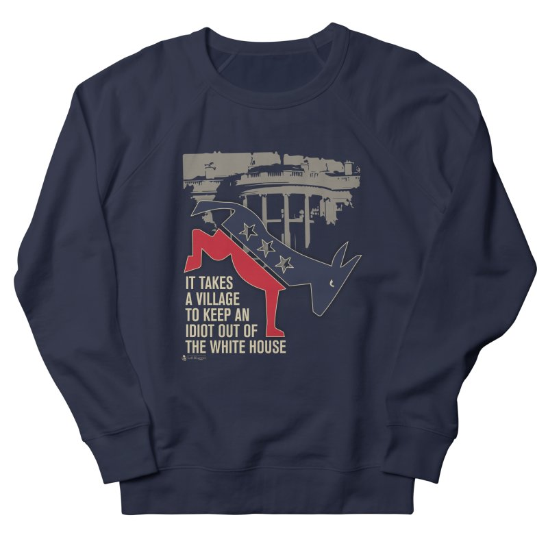 It takes a village to keep an idiot out of the White House Women's Sweatshirt by Lefthugger
