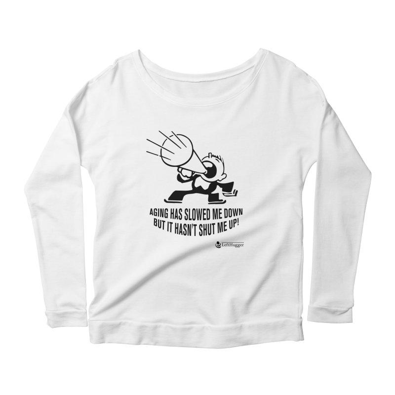 Aging has slowed me not shut me up Women's Scoop Neck Longsleeve T-Shirt by Lefthugger