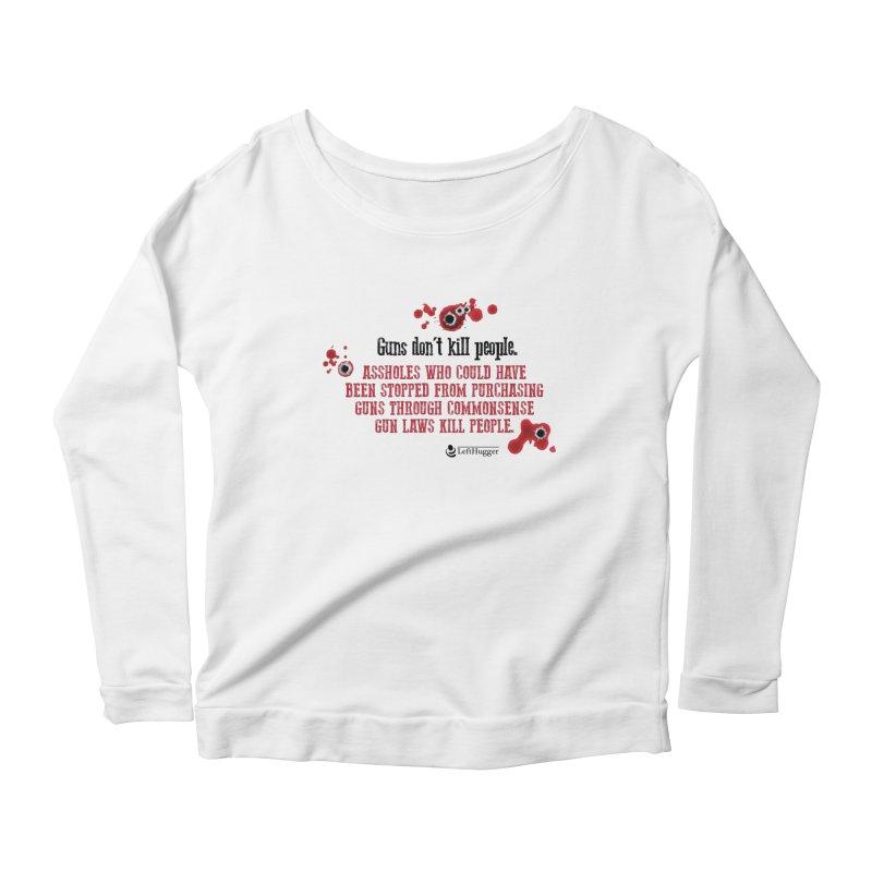 Gun Laws Kill People Women's Scoop Neck Longsleeve T-Shirt by Lefthugger