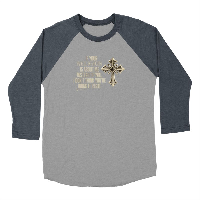 If your religion is about me instead of you... Men's Baseball Triblend Longsleeve T-Shirt by Lefthugger