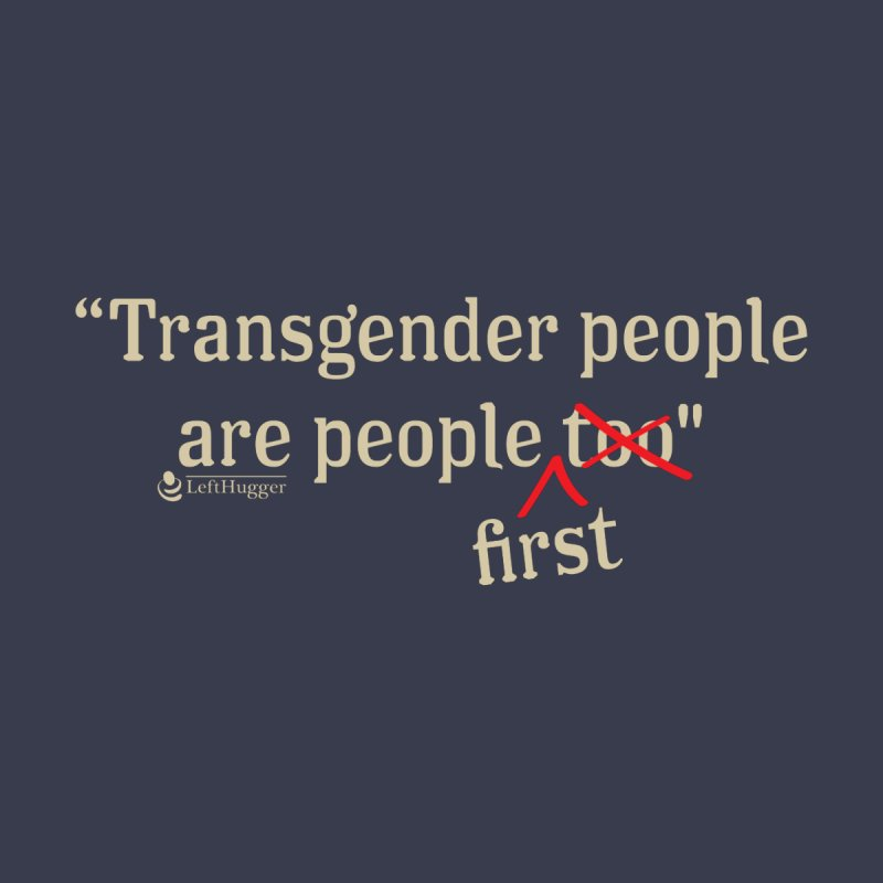 Transgender people are PEOPLE first Men's T-Shirt by Lefthugger