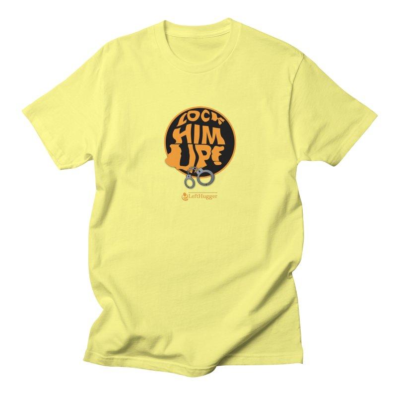 Lock HIM UP! Men's T-Shirt by Lefthugger