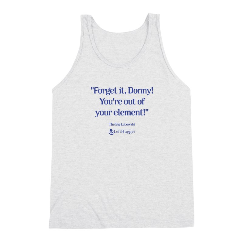 Forget it, Donny! Men's Tank by Lefthugger