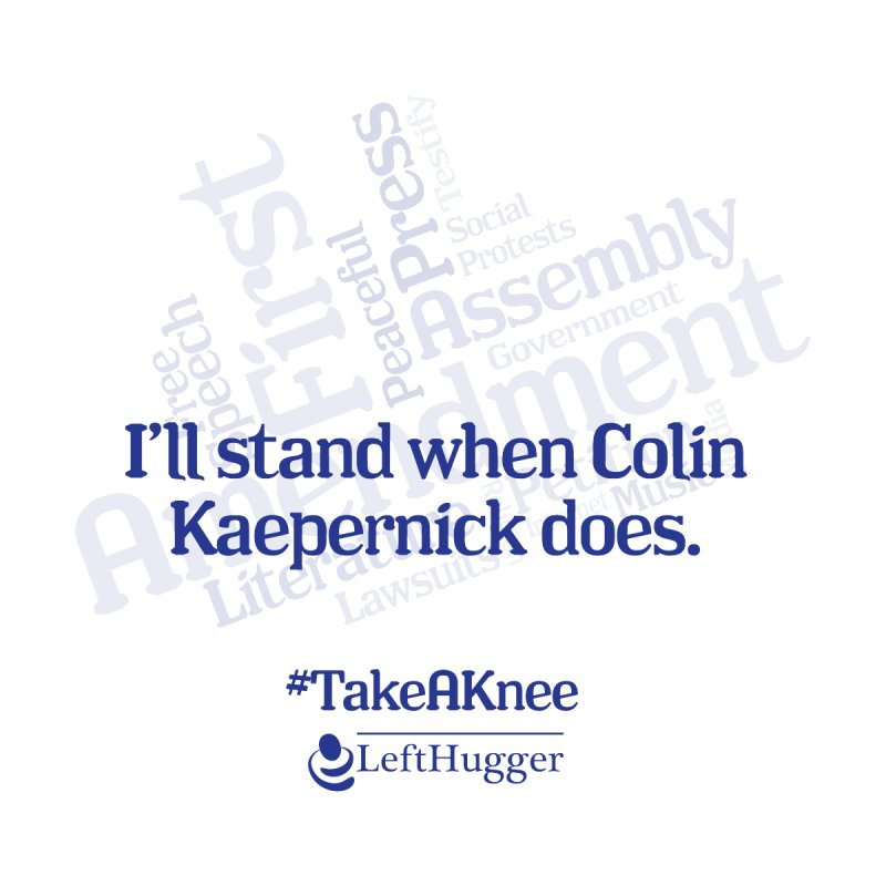 I'll stand when Colin Kaepernick does by Lefthugger