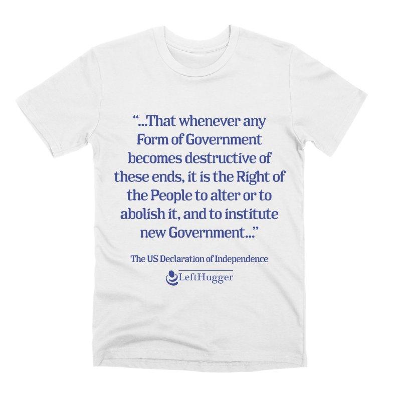 When Government becomes destructive Men's Premium T-Shirt by Lefthugger
