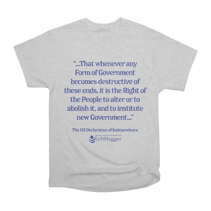 When Government becomes destructive Men's Heavyweight T-Shirt by Lefthugger