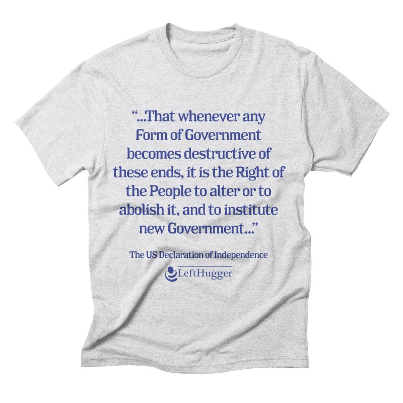 When Government becomes destructive Men's Triblend T-Shirt by Lefthugger