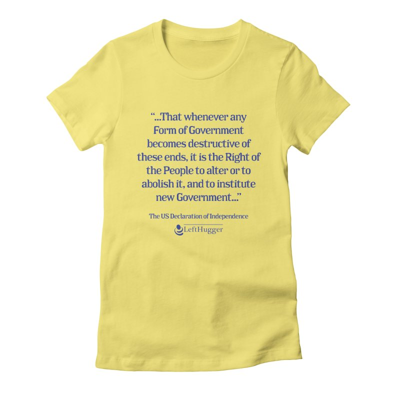When Government becomes destructive Women's Fitted T-Shirt by Lefthugger