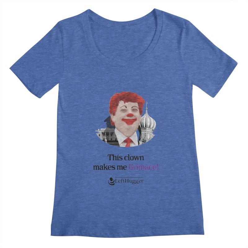 This clown makes me grimace. Women's Regular Scoop Neck by Lefthugger