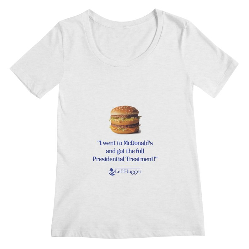 Presidential Treatment Women's Regular Scoop Neck by Lefthugger