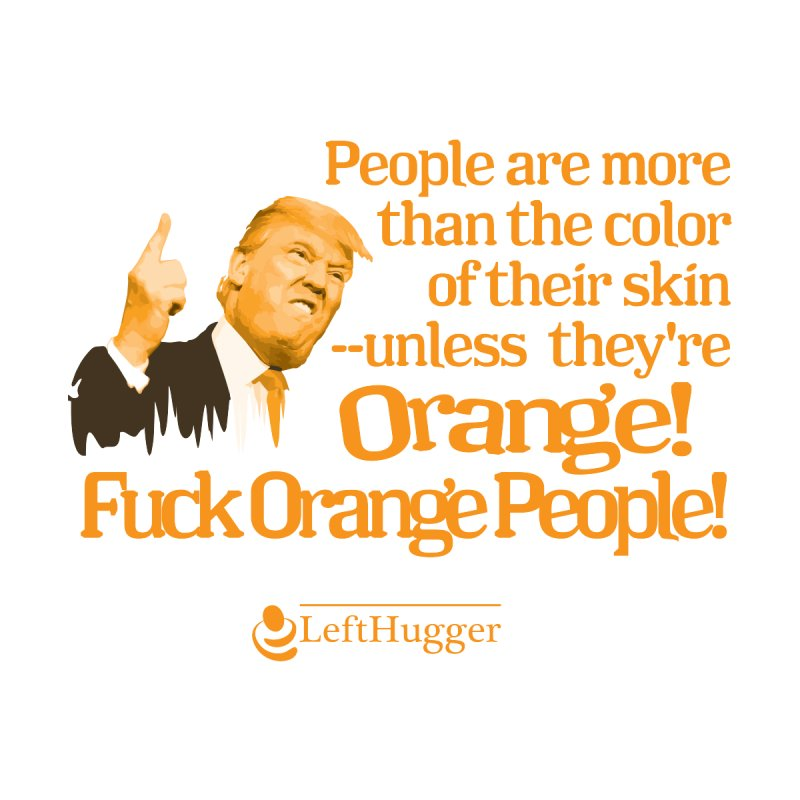 Fuck Orange People! 2   by Lefthugger