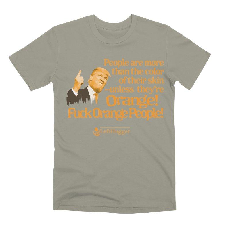 Fuck Orange People! 2 Men's Premium T-Shirt by Lefthugger